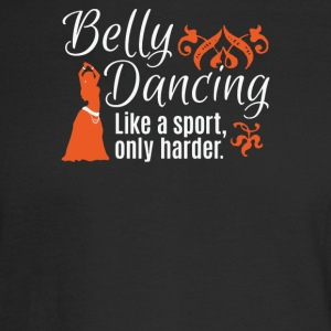 Belly Dancing Only Harder - Men's Long Sleeve T-Shirt
