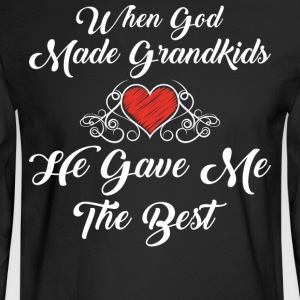 God Made Grandkids He Gave Me The Best T Shirt - Men's Long Sleeve T-Shirt