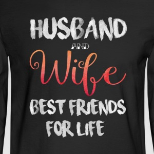 Wife And Husband Best Friends For Life T Shirt - Men's Long Sleeve T-Shirt