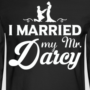 I Married My Mr.Darcy T Shirt - Men's Long Sleeve T-Shirt