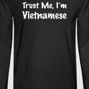 Trust Me I'm Vietnamese - Men's Long Sleeve T-Shirt