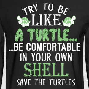 Try To Be Like A Turtle T Shirt - Men's Long Sleeve T-Shirt