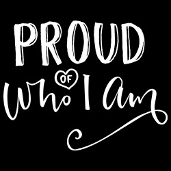Proud of who I am