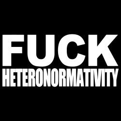 Fuck heteronormativity