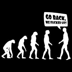 Evolution - Go back, we fucked up!