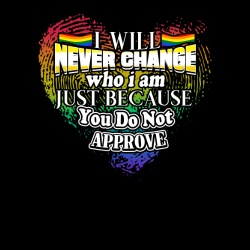 I will never change who i am just because you do not approve