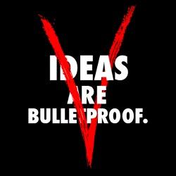 Ideas are bulletproof - V