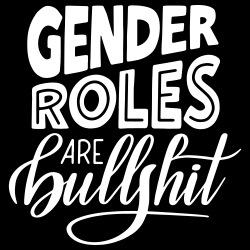 Gender roles are bullshit