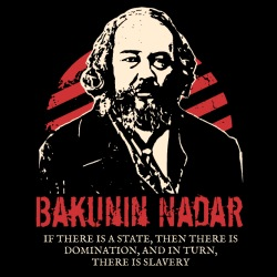 Bakunin Nadar - If there is a state, then there is domination, and in turn, there is slavery