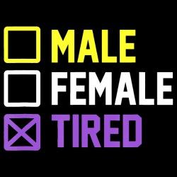 Male? Female? Tired.