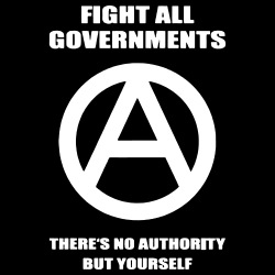 Fight all governments - there\'s no authority but yourself