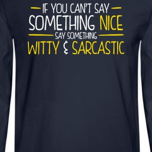 If You Cant Say Something Nice Say Something Witty - Men's Long Sleeve T-Shirt