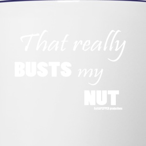 That really BUSTS my NUT-white - Contrast Coffee Mug