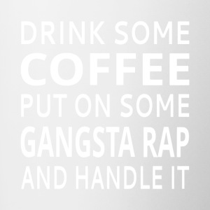 Drink Some Coffee Put On Some Gangsta Rap - Contrast Coffee Mug