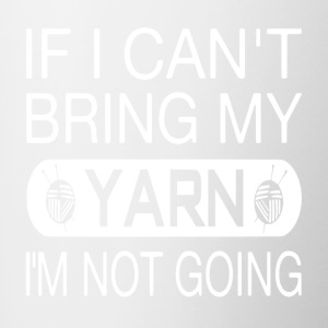 If I Can't Bring My Yarn I'm Not Going - Contrast Coffee Mug