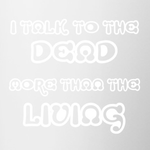 I TALK TO THE DEAD MORE THAN THE LIVING - Contrast Coffee Mug