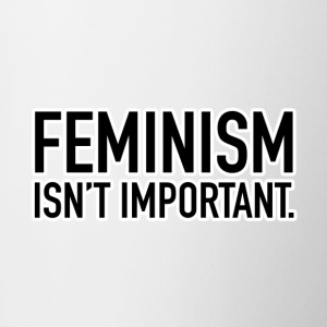 FEMINISM ISN T IMPORTANT - Contrast Coffee Mug