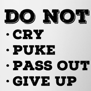 Do Not Cry Puke Pass Out Give Up - Contrast Coffee Mug