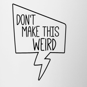 Don't make this weird. - Contrast Coffee Mug