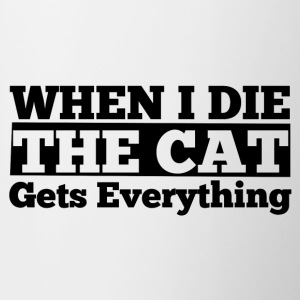 When I die the cat gets everything - Contrast Coffee Mug
