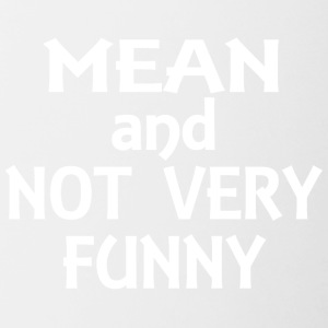 Mean and not very funny - Contrast Coffee Mug