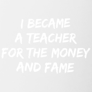 I became a teacher for the money and fame - Contrast Coffee Mug