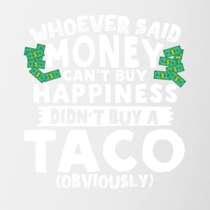 Money Can't Buy Happiness Buy a Taco - Contrast Coffee Mug