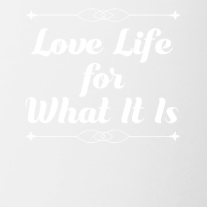 Love Life for What It Is - Contrast Coffee Mug