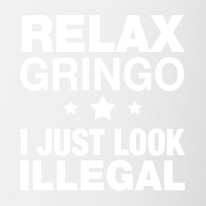 Relax gringo I just look Illegal - Contrast Coffee Mug