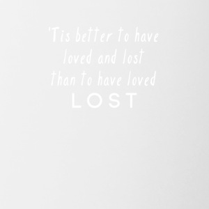 Better to have loved and LOST - Contrast Coffee Mug