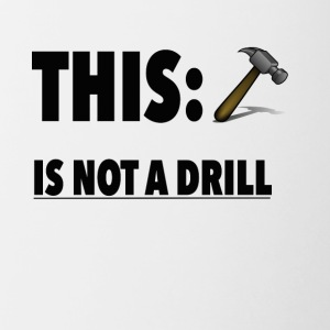 This Is Not A Drill Funny Hammer Tee shirt - Contrast Coffee Mug