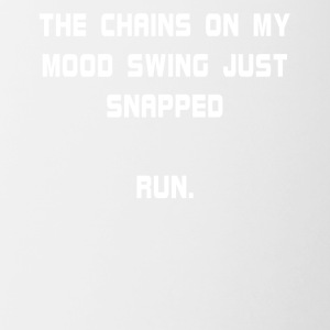 The Chains On My Mood Swing Just Snapped Run. - Contrast Coffee Mug
