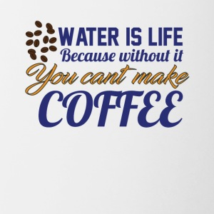 Water is Life becasue without it ... coffee - Contrast Coffee Mug