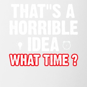 That s a horrible idea what time ? - Contrast Coffee Mug