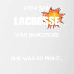 Lacrosse - Mom said it was dangerous … - Contrast Coffee Mug