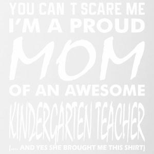 You Cant Scare Me Proud Mom Kindergarten Teacher - Contrast Coffee Mug