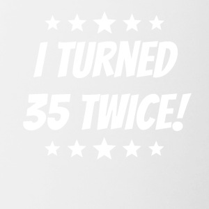 I Turned 35 Twice 70th Birthday - Contrast Coffee Mug