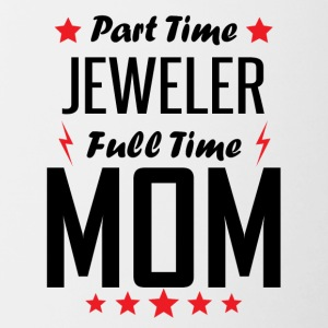 Part Time Jeweler Full Time Mom - Contrast Coffee Mug