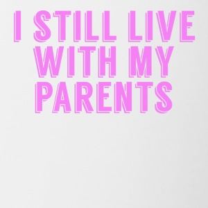 I Still Live With My Parents - Contrast Coffee Mug