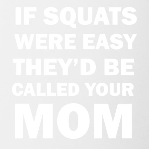 If Squats Were Easy They Would Be Called Your Mom - Contrast Coffee Mug