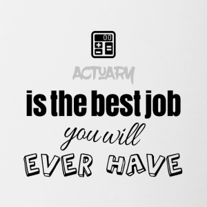 Actuary is the best job you will ever have - Contrast Coffee Mug