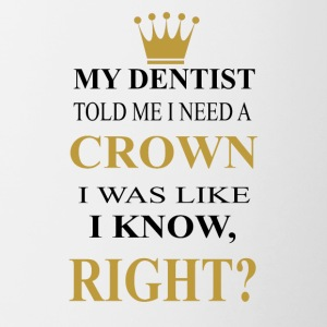 my dentist need a crown was like i know right? - Contrast Coffee Mug