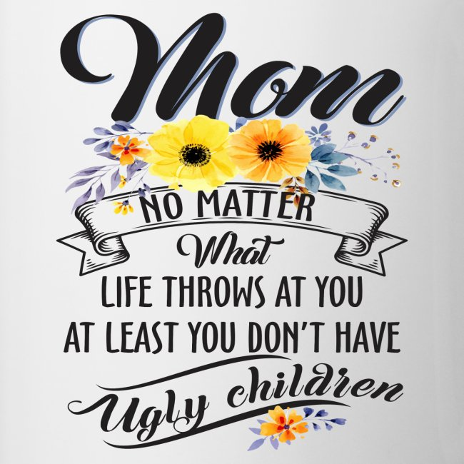 Mom, No Matter What Life Throws At You, Mother Day