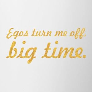 Egos turn me off... Inspirational Quote - Contrast Coffee Mug