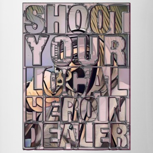 Shoot Your Local Heroin Dealer - Contrast Coffee Mug