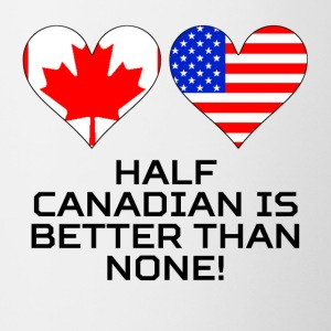 Half Canadian Is Better Than None - Contrast Coffee Mug
