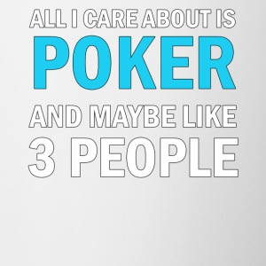 All I Care About Is Poker And Maybe Like 3 People - Contrast Coffee Mug