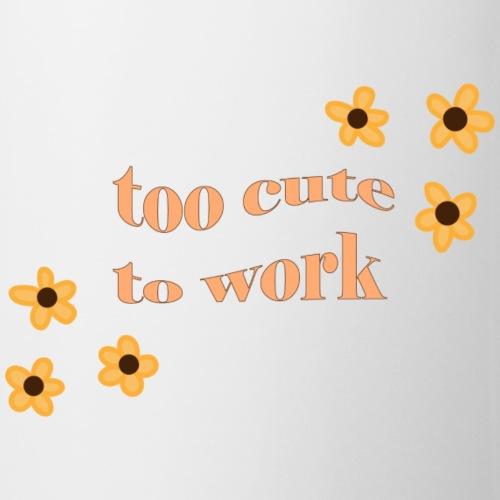 too cute to work - Coffee/Tea Mug