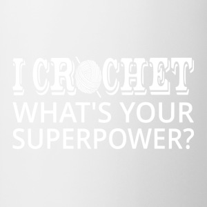 I Crochet What's Your Superpower? - Coffee/Tea Mug