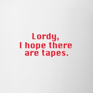 Lordy, I hope there are tapes - Coffee/Tea Mug